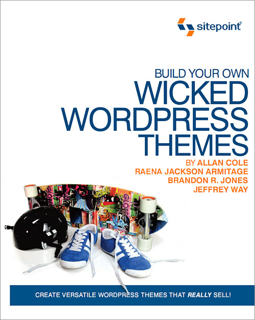 Build Your Own Wicked WordPress Themes