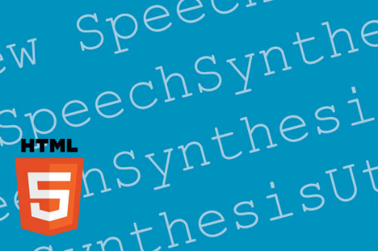 HTML5 Clinic: Make Your Browser Talk via The Speech Synthesis API