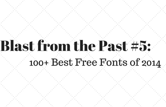 Blast from the Past #5: 100+ Best Free Fonts of 2014