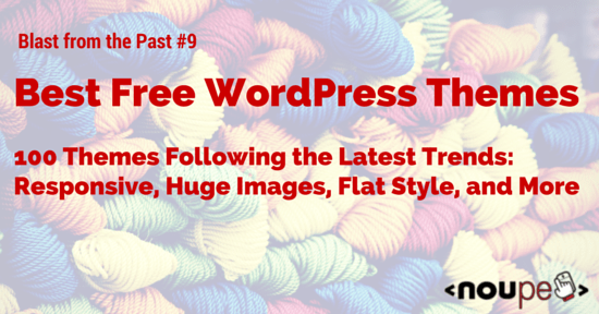 Blast from the Past #9: 100 Best Free WordPress Themes – Responsive, Huge Images, Flat Style, and More