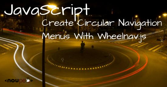 JavaScript: Create Circular Navigation Menus With Wheelnav.js