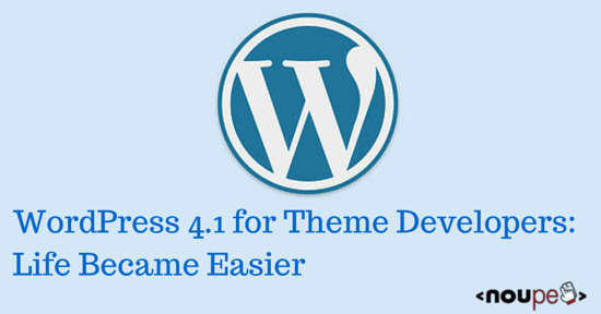 WordPress 4.1 for Theme Developers: Life Became Easier