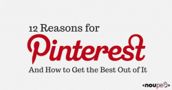 12 Reasons for Pinterest and How to Get the Best Out of it
