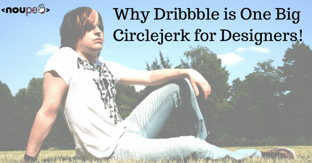 Why Dribbble is One Big Circlejerk for Designers!