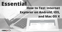 Essential: How to Test Internet Explorer on Android, iOS, and Mac OS X