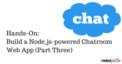 Hands-On: Build a Node.js-powered Chatroom Web App (Part Three)