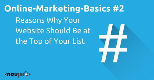 Online Marketing Basics #2: Reasons Why Your Website Should Be Your Top Priority