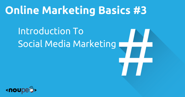 Online Marketing Basics #3: Introduction To Social Media Marketing