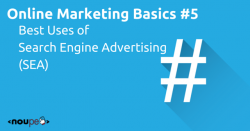Online Marketing Basics #5: Best Uses of Search Engine Advertising (SEA)