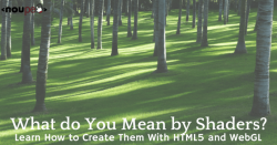 What do You Mean by Shaders? Learn How to Create Them With HTML5 and WebGL