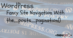 WordPress: Fancy Site Navigation With the_posts_pagination()