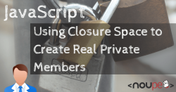 JavaScript: Using Closure Space to Create Real Private Members