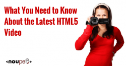 What You Need to Know About the Latest HTML5 Video