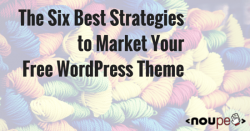 The Six Best Strategies to Market Your Free WordPress Theme