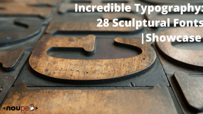 Incredible Typography: 28 Sculptural Fonts