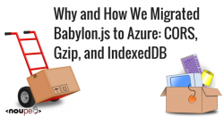 Why and How We Migrated Babylon.js to Azure: CORS, Gzip, and IndexedDB