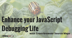 Enhance your JavaScript Debugging Life with Cross-browser Source Maps