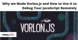 Why we Made Vorlon.js and How to Use it to Debug Your JavaScript Remotely