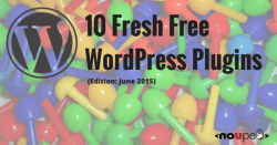 10 Fresh Free WordPress Plugins (Edition: June 2015)