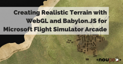 Creating Realistic Terrain with WebGL and Babylon.JS for Microsoft Flight Simulator Arcade