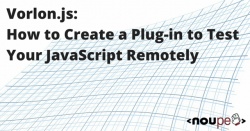 Vorlon.js: How to Create a Plug-in to Test Your JavaScript Remotely