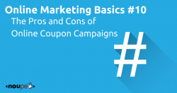 Online Marketing Basics #10: The Pros and Cons of Online Coupon Campaigns