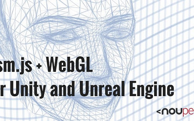 Asm js + WebGL for Unity and Unreal Engine | NOUPE