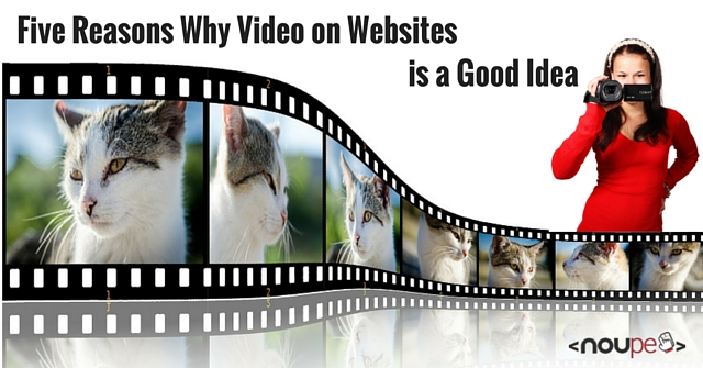 Five Reasons Why Video on Websites is a Good Idea