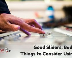 Good Sliders, Bad Sliders: Things to Consider Using Them