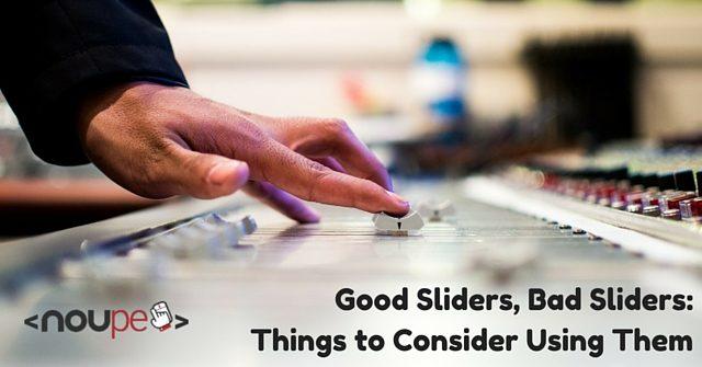 Good Sliders, Bad Sliders: Things to Consider Using Them