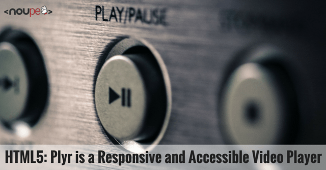 HTML5: Plyr is a Responsive and Accessible Video Player