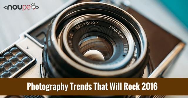Photography Trends That Will Rock 2016