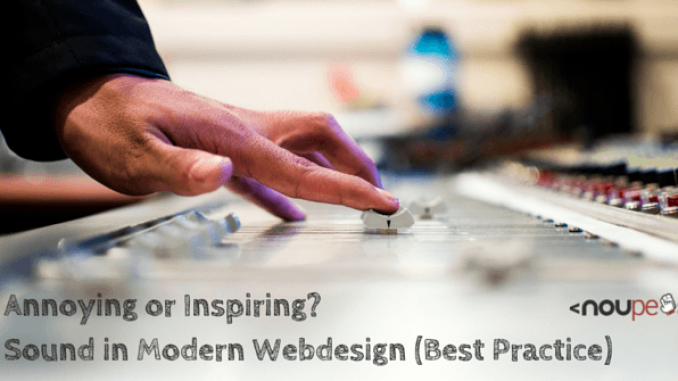 Annoying or Inspiring? Sound in Modern Webdesign (Best Practice)
