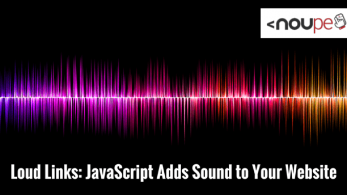 Loud Links: JavaScript Adds Sound to Your Website