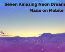 Seven Amazing Neon Dreamscapes Made on Mobile Phones
