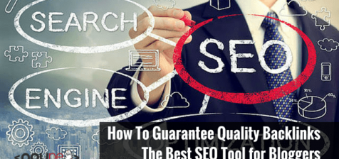 How To Guarantee Quality Backlinks: The Best SEO Tool for Bloggers