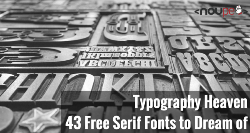 Typography Heaven: 43 Free Serif Fonts to Dream of