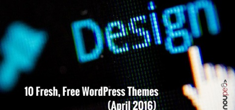 10 Fresh, Free WordPress Themes (April 2016)
