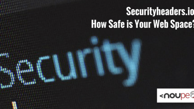 Securityheaders.io: How Safe is Your Web Space?