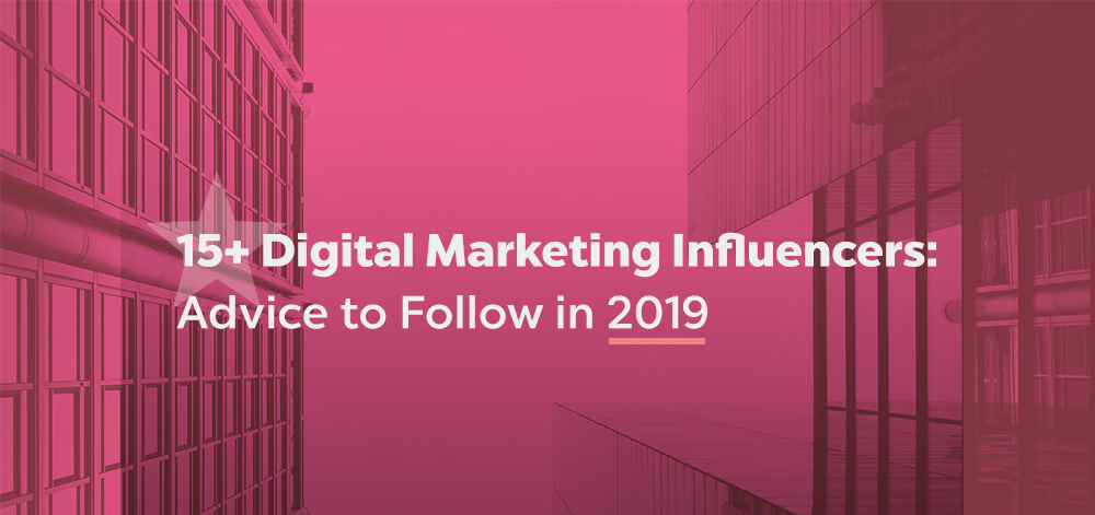 15+ Digital Marketing Influencers: Advice to follow in 2019