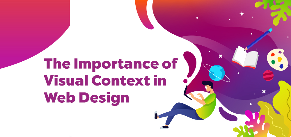 The Importance of Visual Context in Web Design