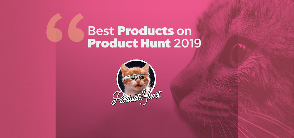 Best Products on Product Hunt 2019