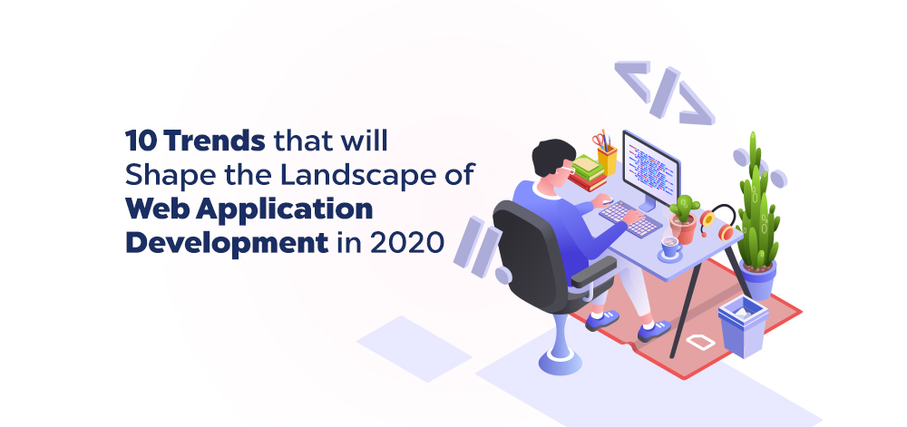 10 Trends that will Shape the Landscape of Web Application Development in 2020 - RapidAPI