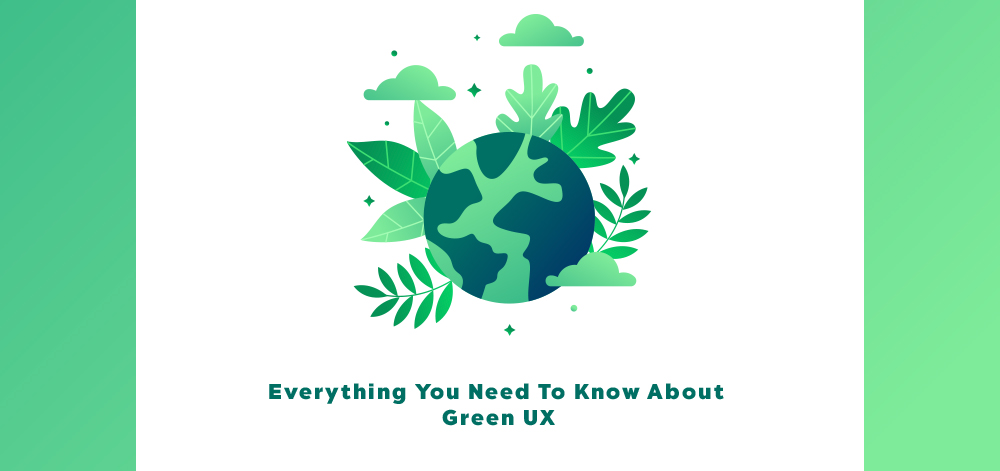 Everything You Need To Know About Green UX