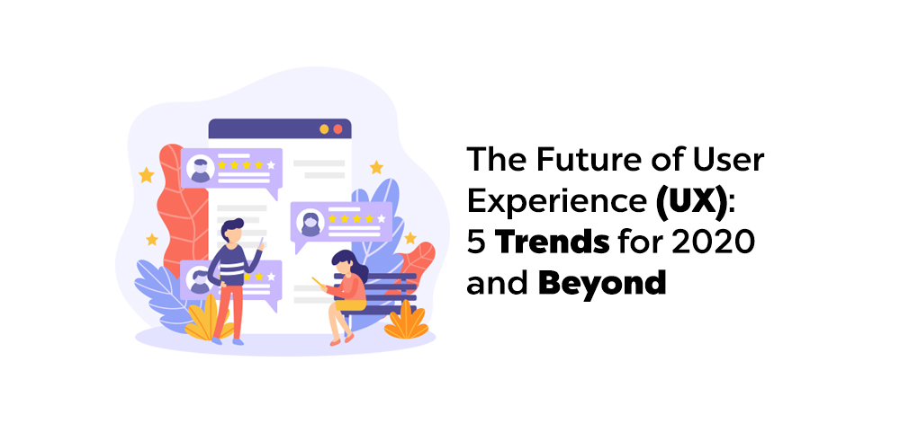 The Future of User Experience (UX): 5 Trends for 2020 and Beyond